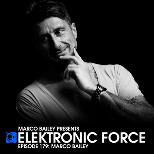 Elektronic Force Podcast 179 with Marco Bailey