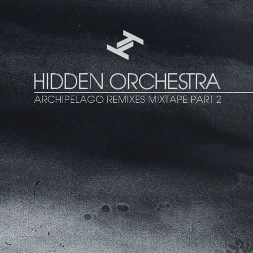 Hidden Orchestra - Archipelago Remixes Mixtape Part 2