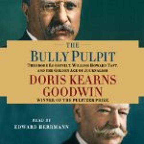 THE BULLY PULPIT By Doris Kearns Goodwin, Read By Edward Herrmann