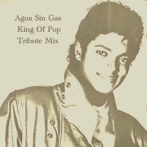 Agua Sin Gas - King Of Pop (Tribute Mix)