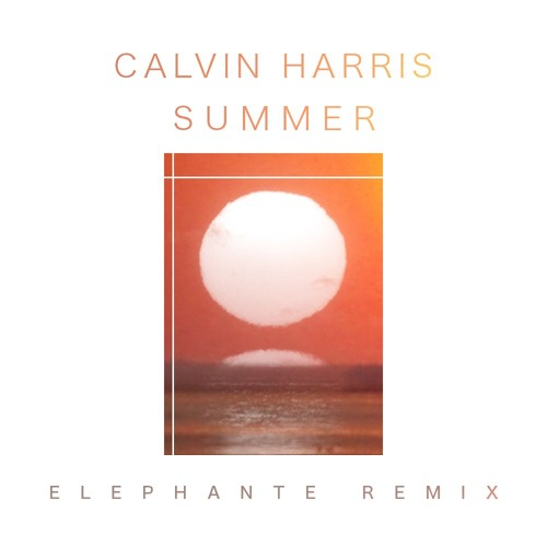 Calvin Harris - Summer (Elephante Remix)