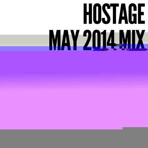 HOSTAGE MAY 2014 MIX