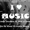 I LOVE MUSIC  [Hip Hop] Imen Incubos ft. MisterEme Dj Khey La Oveja Negra