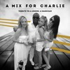 A Mix For Charlie