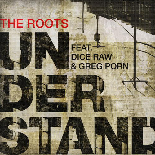 "The Roots - ""Understand"" Ft. Dice Raw & Greg Porn"