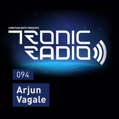 Tronic Podcast 094 with Arjun Vagale