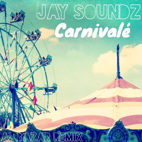 JaySounds - Carnivalè (AL BAZAR REMIX) *FREE DOWNLOAD*