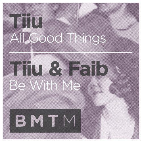 Tiiu & Faib - All Good Things / Be With Me (out now on BMTM)