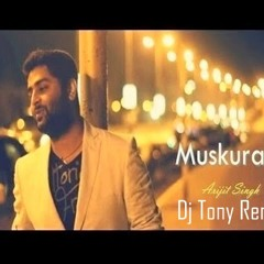 Muskurane Arijit Singh ( Dj Tony Remix ) Full Varsion