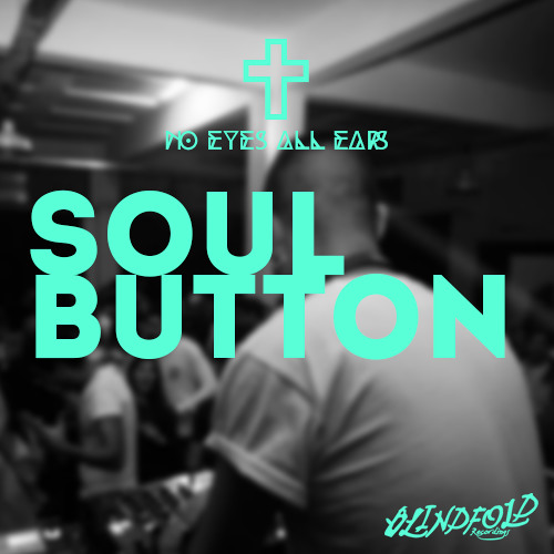Soul Button//NO EYES ALL EARS #3 Blindfold Podcast