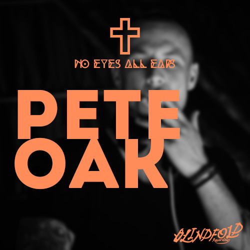 Pete Oak//NO EYES ALL EARS #1 Blindfold podcast