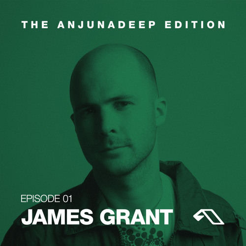 The Anjunadeep Edition 01 with James Grant