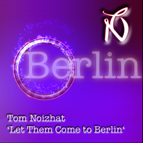 Tom Noizhat - Let Them Come To Berlin (Video Edit)