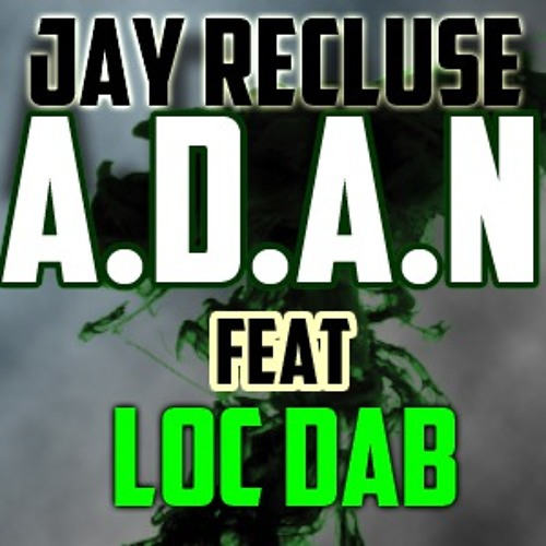 Jay Recluse - A.D.A.N. feat LOC D.A.B (Prod By.@DBeatz)