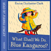 What Shall We Do, Blue Kangaroo, By Emma Chichester Clark, Read by Joanna Lumley