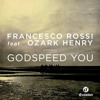 Francesco Rossi – Godspeed You Feat. Ozark Henry (Extended Version) [Pete Tong - BBC Radio 1 Rip]