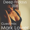 Deep Fridays 008 // Guest Mix By Mark Lower