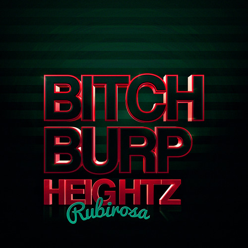 HEIGHTZ RUBIROSA - BITCH BURP