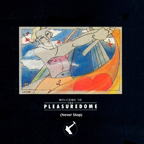 Frankie Goes To Hollywood : Welcome To The Pleasuredome (Never Stop)