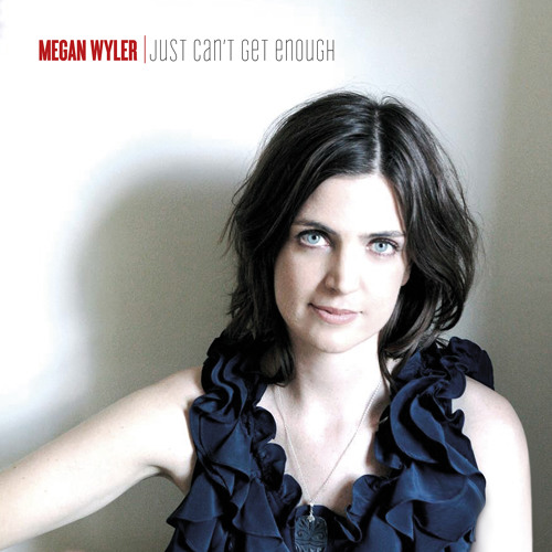 Megan Wyler - Just Can't Get Enough