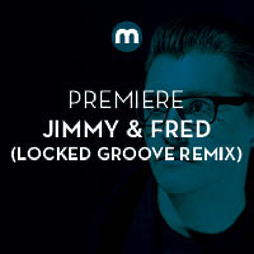 Premiere: Jimmy & Fred 'Red' (Locked Groove Remix)