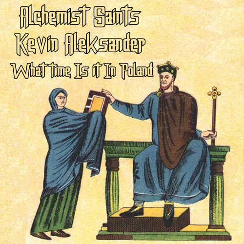 Alchemist Saints and Kevin Aleksander - What Time Is It In Poland