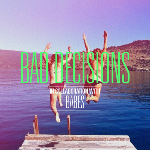 Bad Decisions - Long weekend, beaches, beers, babes, bikinis, dance