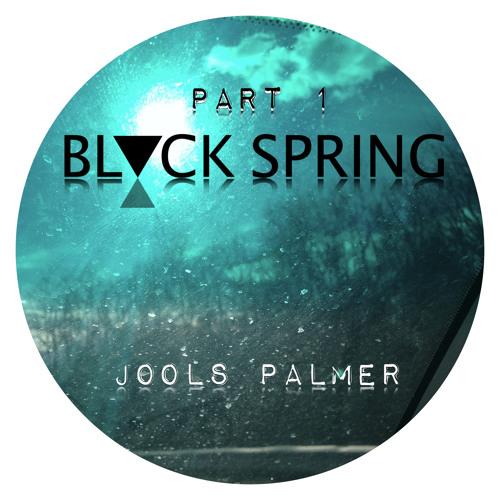 BLACK SPRING (Part 1) mixed by Jools Palmer
