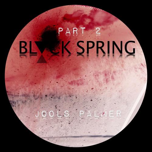 BLACK SPRING (Part 2) mixed by Jools Palmer