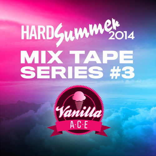 HARD Summer 2014 Mixtape #3: Vanilla Ace