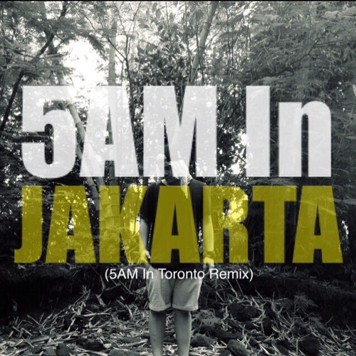 5 Am In Jakarta 5 Am In Toronto Remixlyrics In Description By A Nayaka Free Listening On Soundcloud