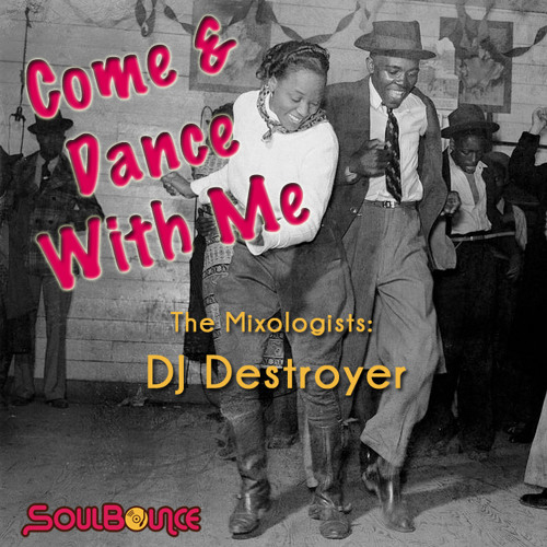 """SoulBounce Presents The Mixologists: DJ Destroyer's """"Come & Dance With Me"""""""