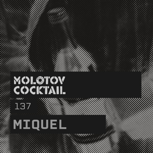 Molotov Cocktail 137 with Miquel
