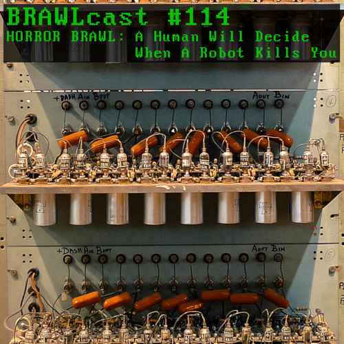 BRAWLcast #114 Horror Brawl - A Human Will Decide When A Robot Kills You