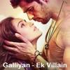 Teri Galliyan - Ek Villain