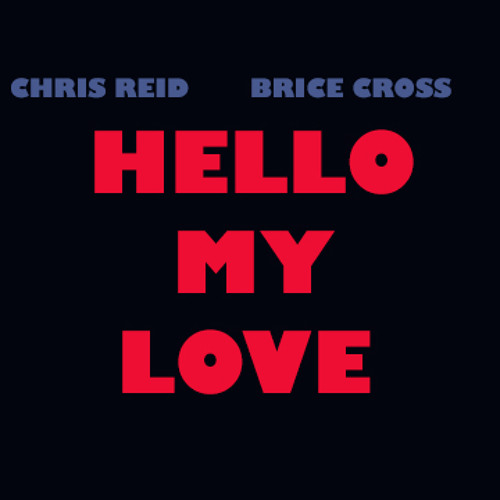 HELLO MY LOVE - Chris Reid Ft. Brice Cross