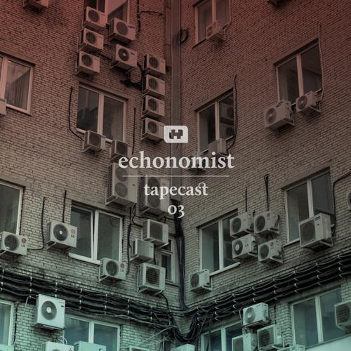 Tapecast 03 / echonomist