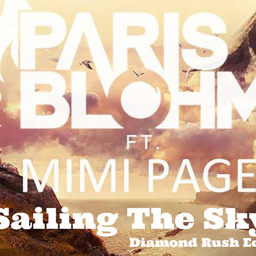 Paris Blohm- Sailing The Sky Ft. Mimi Page (Diamond Rush Edit)***FREE DOWNLOAD***