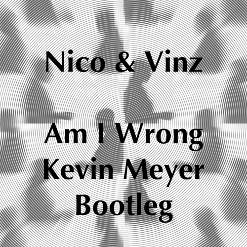 Nico&Vinz - Am I Wrong (Kevin Meyer Bootleg)