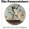 The Pussycatchers - Take Me Out to the Ballgame