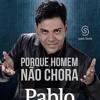 Pablo, Porque Homem Não Chora