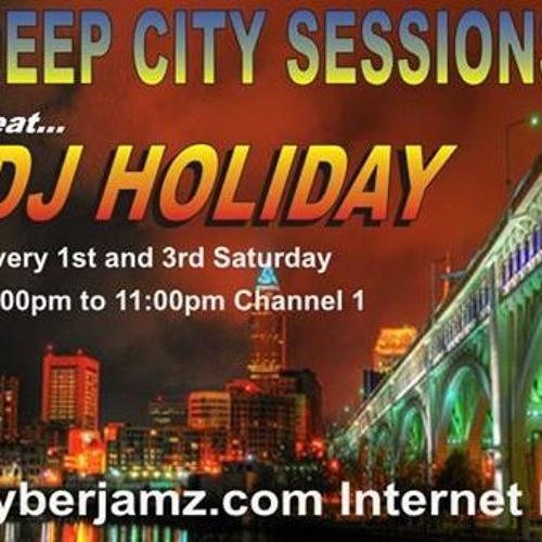 Deep City Sessions With DJ HolidayNYC On CyberJamz.com 05 - 17 - 14