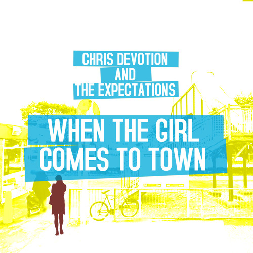 CHRIS DEVOTION & THE EXPECTATIONS - When The Girl Comes To Town