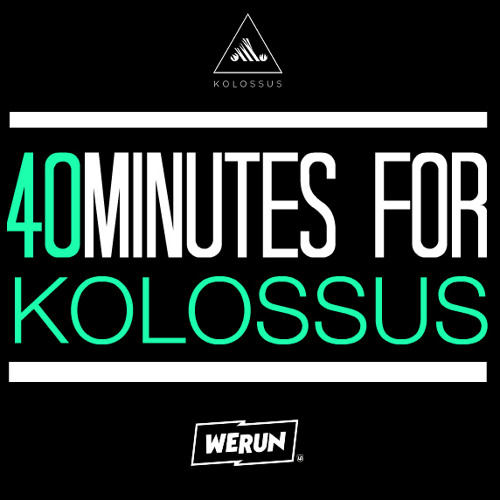 40MINUTES FOR KOLOSSUS [MIX SERIE SPONSORED BY WERUN.COM]