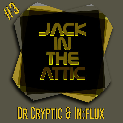 Jackin the Attic Podcast #003 Dr Cryptic & In:flux