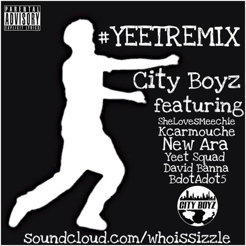 #YeetRemix ft SheLoveMeechie, Kcarmouche, New Ara, Yeet Squad, David Banna, & BdotAdot5) - City Boyz