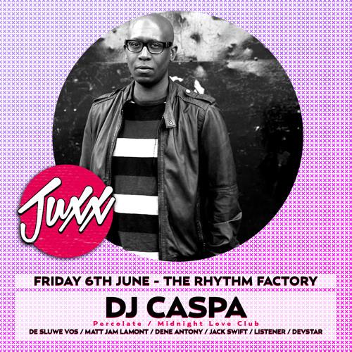 DJ CASPA JUXX PODCAST - Friday 6 June 2014 @ The Rhythm Factory London