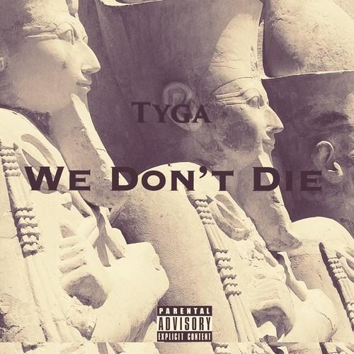 Tyga - We Dont Die