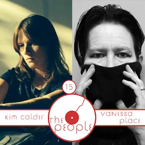 Ep 15 Kim Calder & Vanessa Place: The People