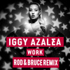 Iggy Azalea - Work (ROD & Bruce Remix) *FREE DOWNLOAD LINK IN DESCRIPTION*